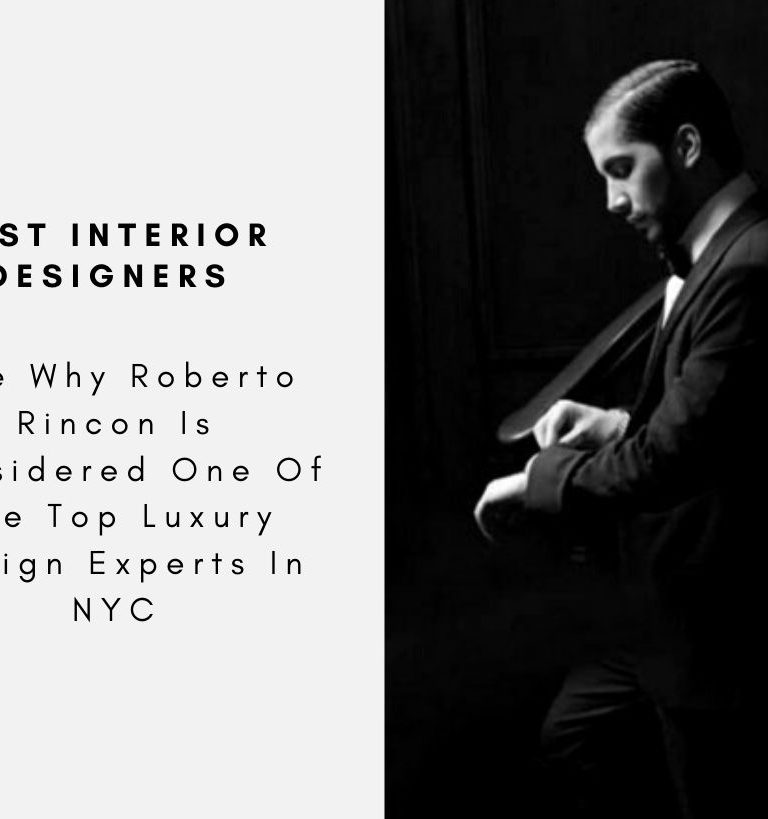 See Why Roberto Rincon Is Considered One Of The Top Luxury Design Experts In NYC roberto rincon See Why Roberto Rincon Is Considered One Of The Top Luxury Design Experts In NYC See Why Roberto Rincon Is Considered One Of The Top Luxury Design Experts In NYC capa 768x819