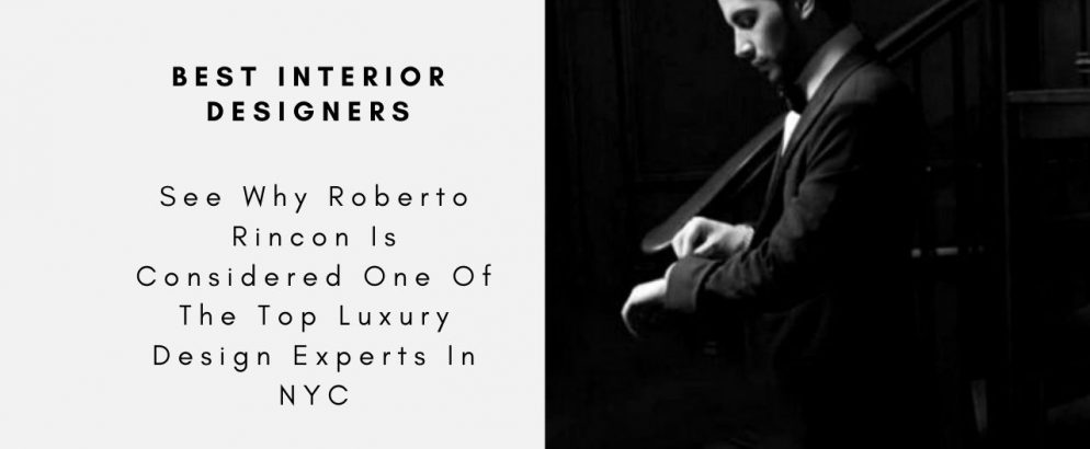 See Why Roberto Rincon Is Considered One Of The Top Luxury Design Experts In NYC roberto rincon See Why Roberto Rincon Is Considered One Of The Top Luxury Design Experts In NYC See Why Roberto Rincon Is Considered One Of The Top Luxury Design Experts In NYC capa 994x410