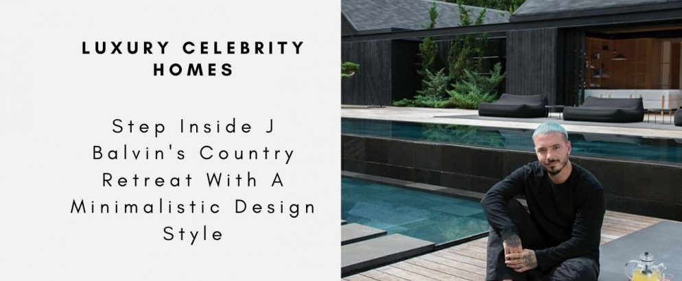 Step Inside J Balvin's Country Retreat With A Minimalistic Design Style j balvin Step Inside J Balvin's Country Retreat With A Minimalistic Design Style Step Inside J Balvins Country Retreat With A Minimalistic Design Style capa 994x410