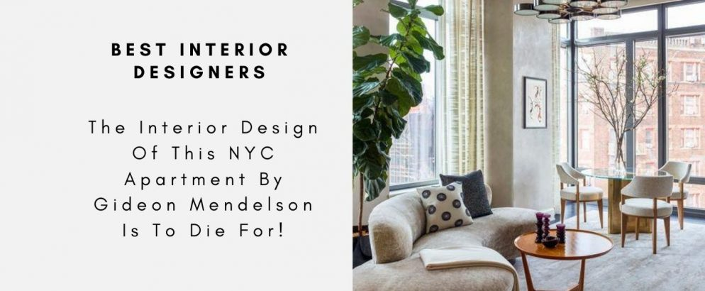The Interior Design Of This NYC Apartment By Gideon Mendelson Is To Die For! gideon mendelson The Interior Design Of This NYC Apartment By Gideon Mendelson Is To Die For! The Interior Design Of This NYC Apartment By Gideon Mendelson Is To Die For CAPA 994x410