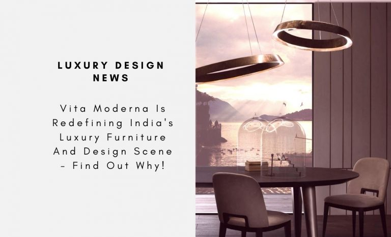 Vita Moderna Is Redefining India's Luxury Furniture And Design Scene - Find Out Why! vita moderna Vita Moderna Is Redefining India's Luxury Furniture And Design Scene – Find Out Why! Vita Moderna Is Redefining Indias Luxury Furniture And Design Scene Find Out Why capa 768x466