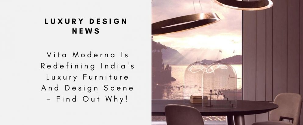 Vita Moderna Is Redefining India's Luxury Furniture And Design Scene - Find Out Why! vita moderna Vita Moderna Is Redefining India's Luxury Furniture And Design Scene – Find Out Why! Vita Moderna Is Redefining Indias Luxury Furniture And Design Scene Find Out Why capa 994x410