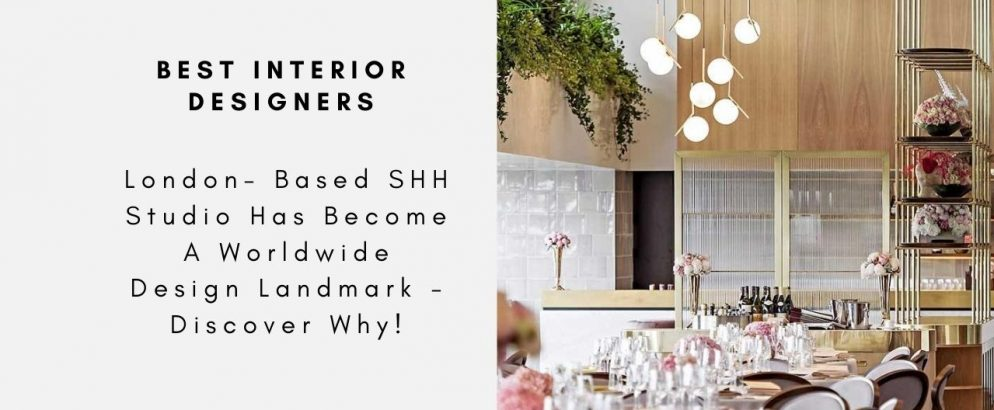 London- Based SHH Studio Has Become A Worldwide Design Landmark - Discover Why! shh studio London- Based SHH Studio Has Become A Worldwide Landmark – Discover Why! 5 Interior Design Styles That Are Popular Among Famous Interior Designers capa 994x410