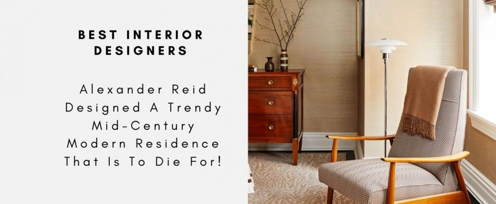 Alexander Reid Designed A Trendy Mid-Century Modern Residence That Is To Die For! alexander reid Alexander Reid Designed A Trendy Mid-Century Modern Residence That Is To Die For! The Best Interior Designers Are Taking Over The Mid Century Style Check It Out Here capa 994x410