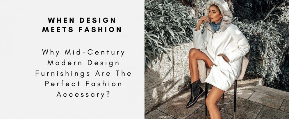 Why Mid-Century Modern Design Furnishings Are The Perfect Fashion Accessory? mid-century modern design Why Mid-Century Modern Design Furnishings Are The Perfect Fashion Accessory? Why Mid Century Modern Design Furnishings Are The Perfect Fashion Accessory CAPA 994x410