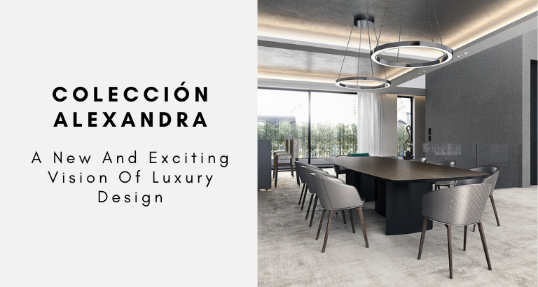 Colección Alexandra_ A New And Exciting Vision Of Luxury Design colección alexandra Colección Alexandra: A New And Exciting Vision Of Luxury Design Colecci  n Alexandra  A New And Exciting Vision Of Luxury Design 768x410