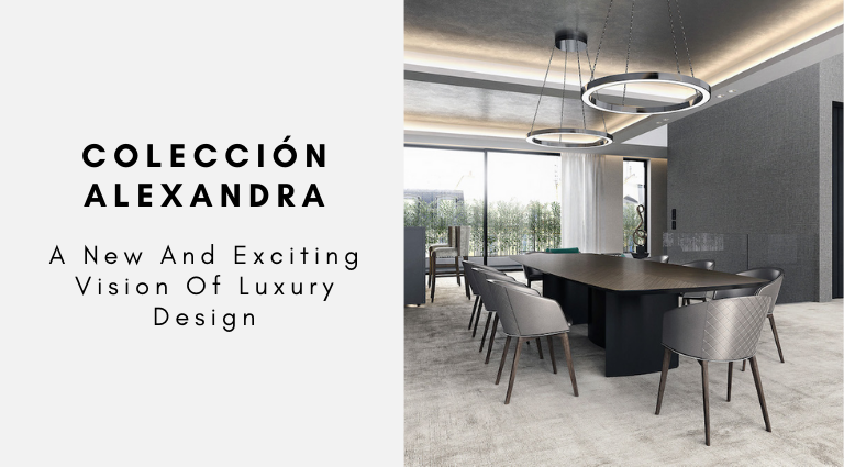 Colección Alexandra_ A New And Exciting Vision Of Luxury Design colección alexandra Colección Alexandra: A New And Exciting Vision Of Luxury Design Colecci  n Alexandra  A New And Exciting Vision Of Luxury Design 768x425