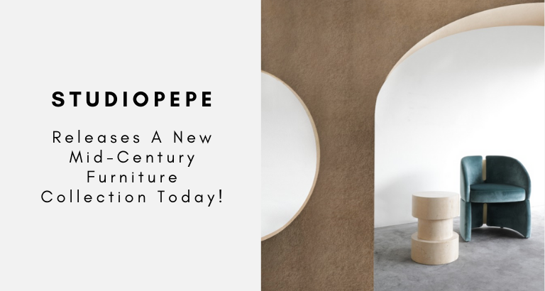 Studiopepe Releases A New Mid-Century Furniture Collection Today! studiopepe Studiopepe Releases A New Mid-Century Furniture Collection Today! Studiopepe Releases A New Mid Century Furniture Collection Today 768x410