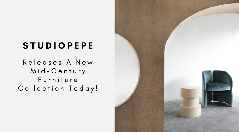 Studiopepe Releases A New Mid-Century Furniture Collection Today!