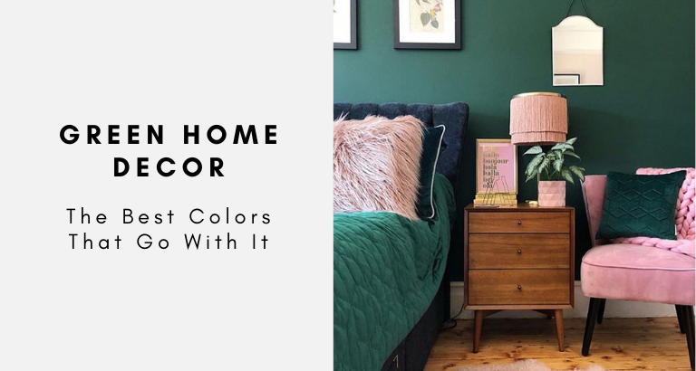 The Best Colors That Go With Green Home Decor green home decor The Best Colors That Go With Green Home Decor The Best Colors That Go With Green Home Decor 768x410