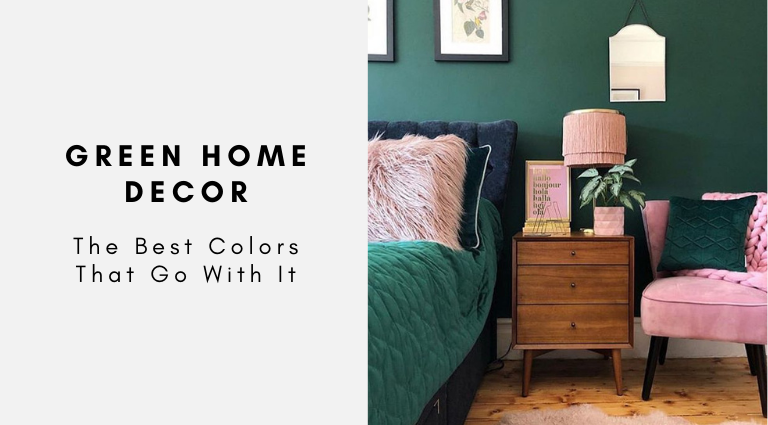 The Best Colors That Go With Green Home Decor green home decor The Best Colors That Go With Green Home Decor The Best Colors That Go With Green Home Decor 768x425