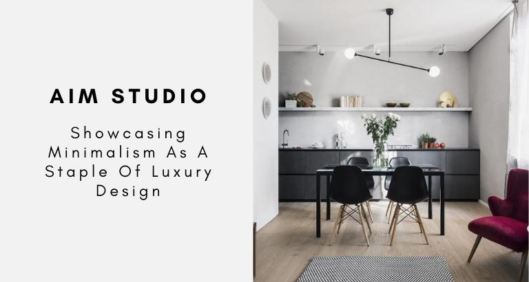AIM Studio_ Showcasing Minimalism As A Staple Of Luxury Design