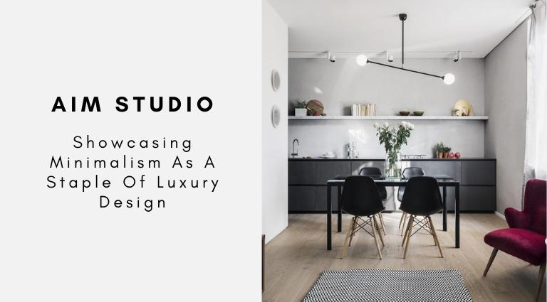 AIM Studio_ Showcasing Minimalism As A Staple Of Luxury Design luxury design AIM Studio: Showcasing Minimalism As A Staple Of Luxury Design AIM Studio  Showcasing Minimalism As A Staple Of Luxury Design 768x425
