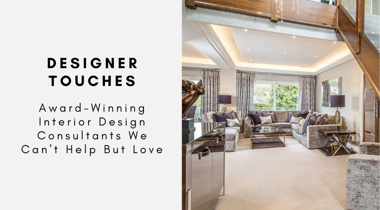 Designer Touches_ Award-Winning Interior Design Consultants We Can't Help But Love