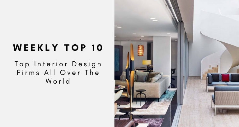 Weekly Top 10_ Top Interior Design Firms All Over The World