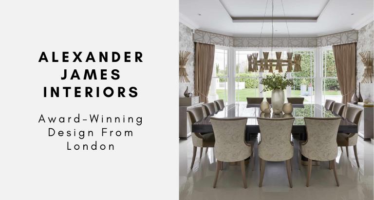Alexander James Interiors_ Award-Winning Design From London