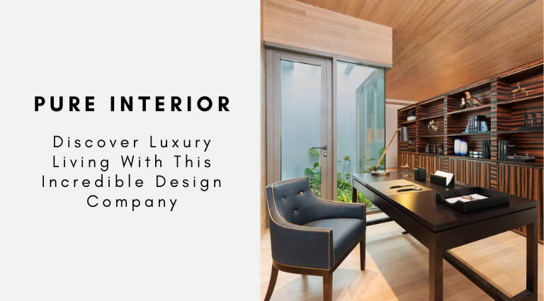 Discover Luxury Living With Pure Interior