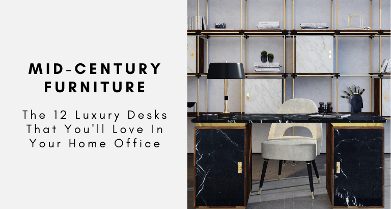 The 12 Luxury Desks That You'll Love In Your Home Office luxury desks The 12 Luxury Desks That You'll Love In Your Home Office The 12 Luxury Desks That Youll Love In Your Home Office 768x410