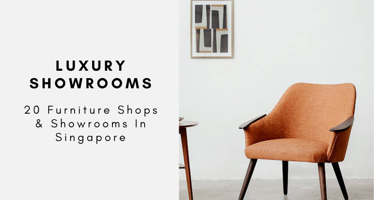 20 Furniture Shops & Showrooms In Singapore showrooms in singapore The Best Furniture Shops & Showrooms In Singapore 20 Furniture Shops Showrooms In Singapore 768x410