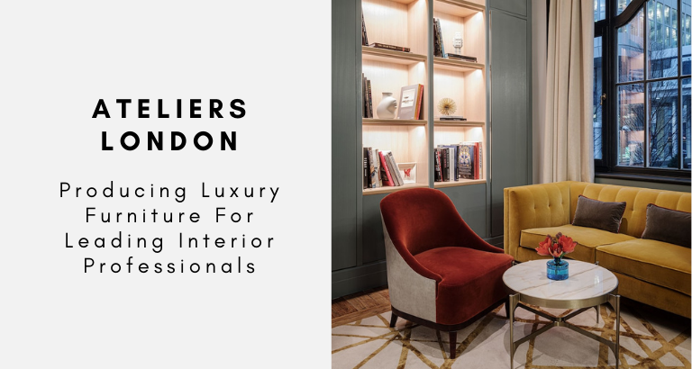 Ateliers London_ Producing Luxury Furniture For Leading Interior Professionals ateliers london Ateliers London: Producing Luxury Furniture For Leading Interior Professionals Ateliers London  Producing Luxury Furniture For Leading Interior Professionals 768x410