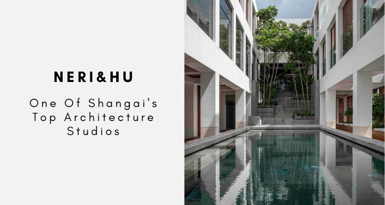 Neri&Hu_ One Of Shangai's Top Architecture Studios