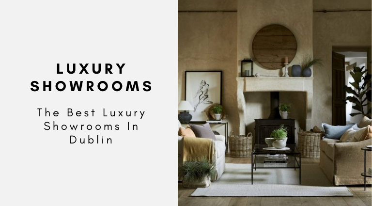 The Best Luxury Showrooms In Dublin