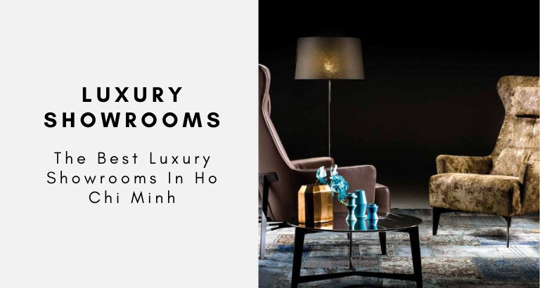 The Best Luxury Showrooms In Ho Chi Minh luxury showrooms in ho chin minh The Best Luxury Showrooms In Ho Chi Minh The Best Luxury Showrooms In Ho Chi Minh 768x410