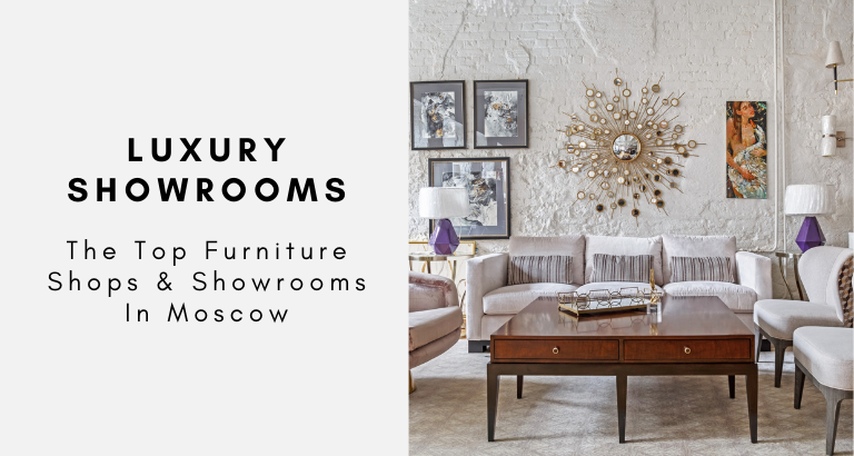 The Top Furniture Shops & Showrooms In Moscow showrooms in moscow The Top Furniture Shops & Showrooms In Moscow The Top Furniture Shops Showrooms In Moscow 768x410