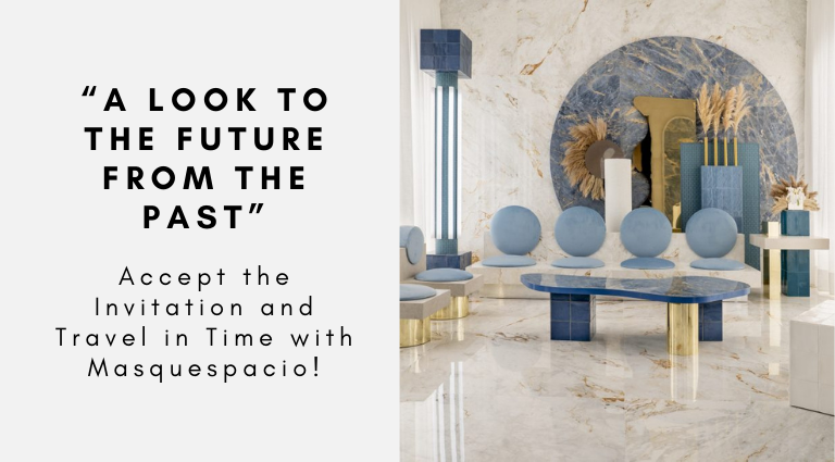"""""""A Look to the Future from the Past""""_ Accept the Invitation and Travel in Time with Masquespacio!"""
