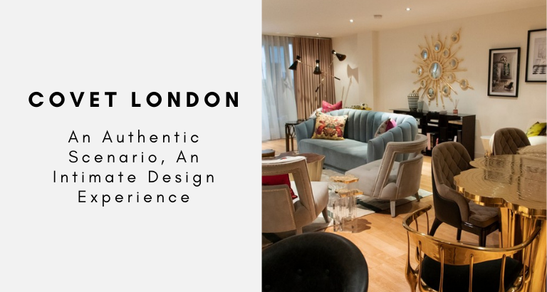 Covet London_ An Authentic Scenario, An Intimate Design Experience covet london Covet London: An Authentic Scenario, An Intimate Design Experience Covet London  An Authentic Scenario An Intimate Design Experience 768x410