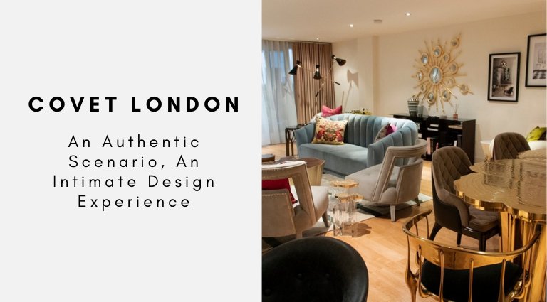 Covet London_ An Authentic Scenario, An Intimate Design Experience covet london Covet London: An Authentic Scenario, An Intimate Design Experience Covet London  An Authentic Scenario An Intimate Design Experience