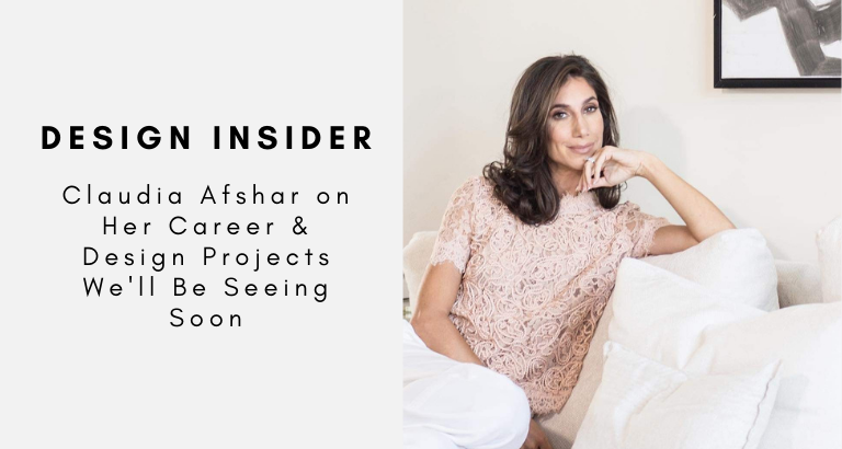 Design Insider_ Claudia Afshar on Her Career & Design Projects We'll Be Seeing Soon claudia afshar Design Insider: Claudia Afshar on Her Career & Design Projects We'll Be Seeing Soon Design Insider  Claudia Afshar on Her Career Design Projects Well Be Seeing Soon 768x410