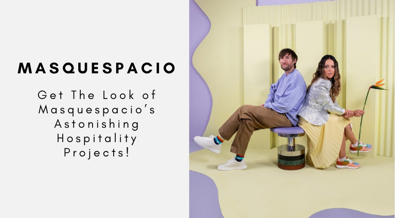 Get The Look of Masquespacio's Astonishing Hospitality Projects!
