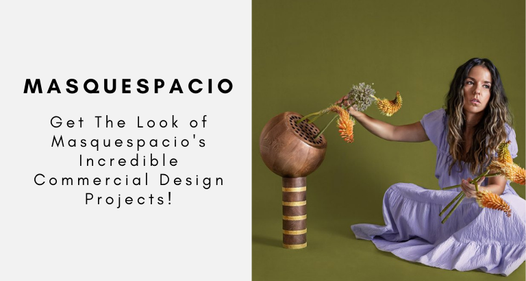 Get The Look of Masquespacio's Incredible Commercial Design Projects!