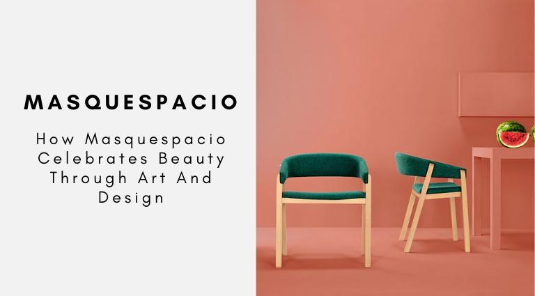 How Masquespacio Celebrates Beauty Through Art And Design masquespacio How Masquespacio Celebrates Beauty Through Art And Design How Masquespacio Celebrates Beauty Through Art And Design