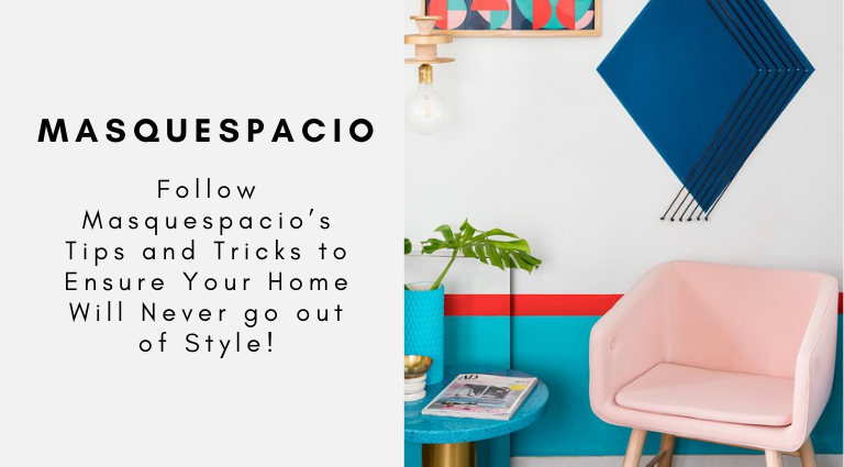 Follow Masquespacio's Tips and Tricks to Ensure Your Home Will Never go out of Style! masquespacio Follow Masquespacio's Tips and Tricks to Ensure Your Home Will Never go out of Style! Follow Masquespacios Tips and Tricks to Ensure Your Home Will Never go out of Style