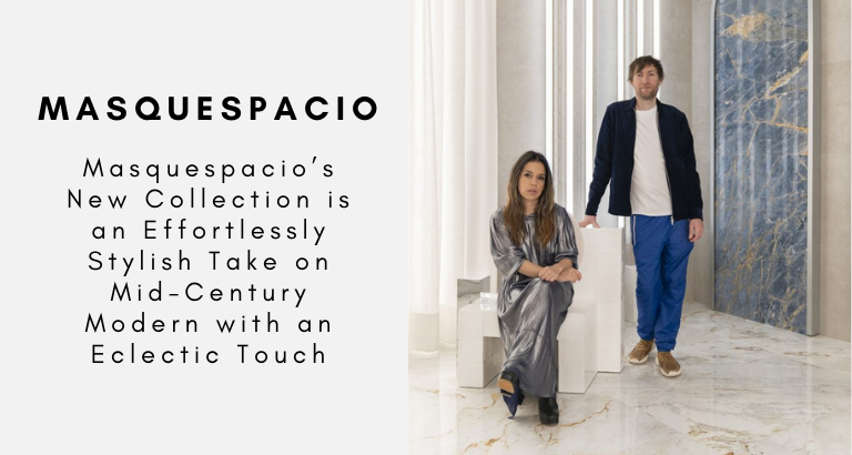 Masquespacio's New Collection is an Effortlessly Stylish Take on Mid-Century Modern with an Eclectic Touch