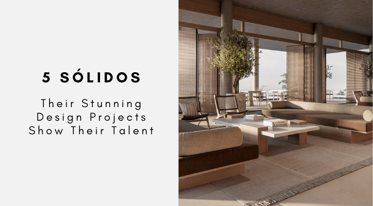 5 Sólidos Their Stunning Design Projects Show Their Talent 5 sólidos 5 Sólidos: Their Stunning Design Projects Show Their Talent 5 Solidos Their Stunning Design Projects Show Their Talent