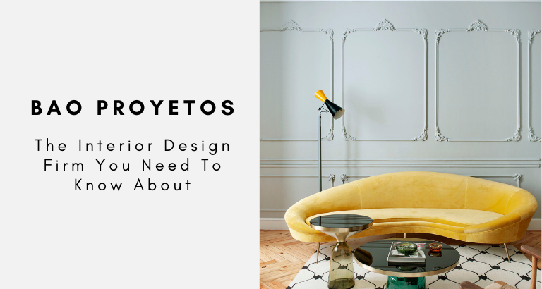 BAO Proyetos The Interior Design Firm You Need To Know About
