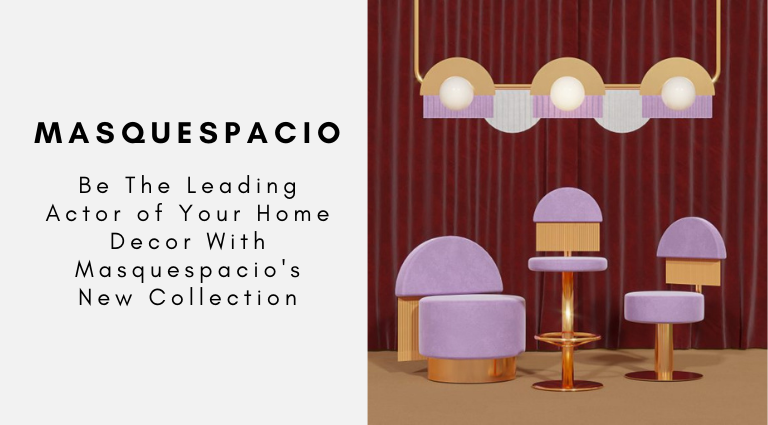 Be The Leading Actor of Your Home Decor With Masquespacio's New Collection