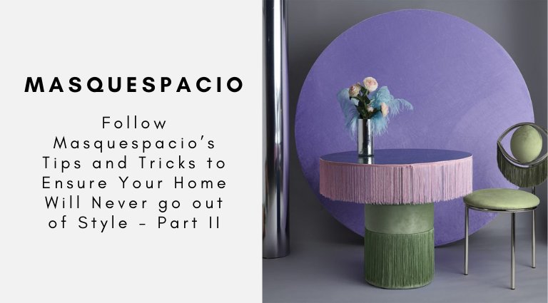 Follow Masquespacio's Tips and Tricks to Ensure Your Home Will Never go out of Style - Part II masquespacio Follow Masquespacio's Tips and Tricks to Ensure Your Home Will Never go out of Style – Part II Follow Masquespacios Tips and Tricks to Ensure Your Home Will Never go out of Style Part II