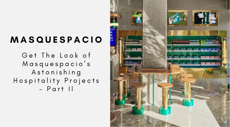 Get The Look of Masquespacio's Astonishing Hospitality Projects – Part