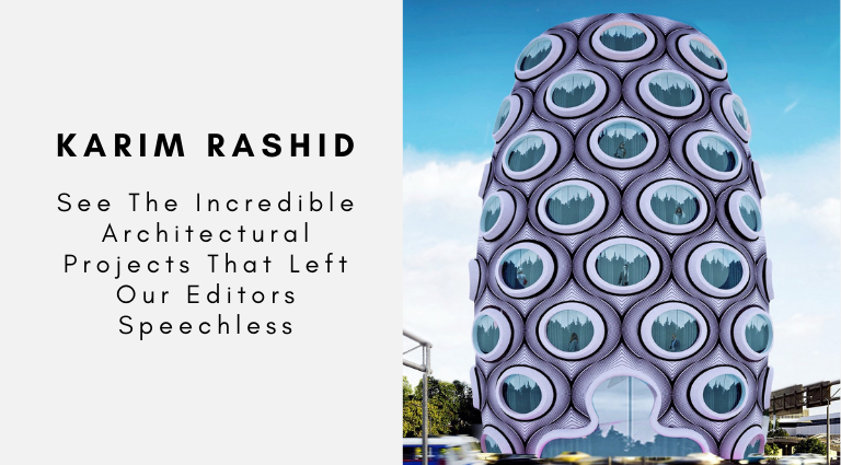 Karim Rashid See The Incredible Architectural Projects That Left Our Editors Speechless karim rashid Karim Rashid: See The Incredible Architectural Projects That Left Our Editors Speechless Karim Rashid See The Incredible Architectural Projects That Left Our Editors Speechless