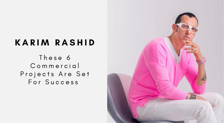 karim rashid Karim Rashid: These 6 Commercial Projects Are Set For Success Karim Rashid These 6 Commercial Projects Are Set For Success