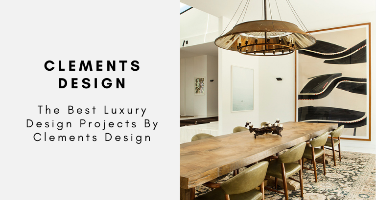 The Best Luxury Design Projects By Clements Design