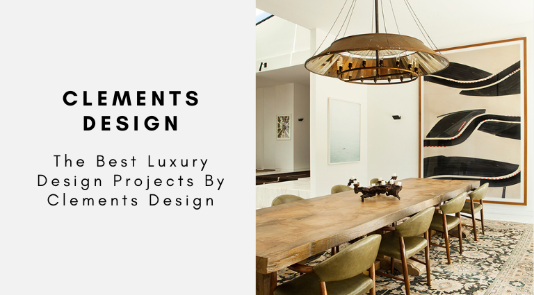The Best Luxury Design Projects By Clements Design clements design The Best Luxury Design Projects By Clements Design The Best Luxury Design Projects By Clements Design