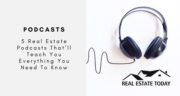 5 Real Estate Podcasts That'll Teach You Everything You Need To Know