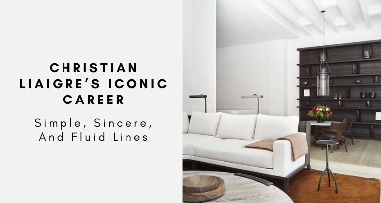 Christian Liaigre's Iconic Career Simple, Sincere, And Fluid Lines