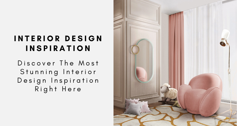 Discover The Most Stunning Interior Design Inspiration Right Here