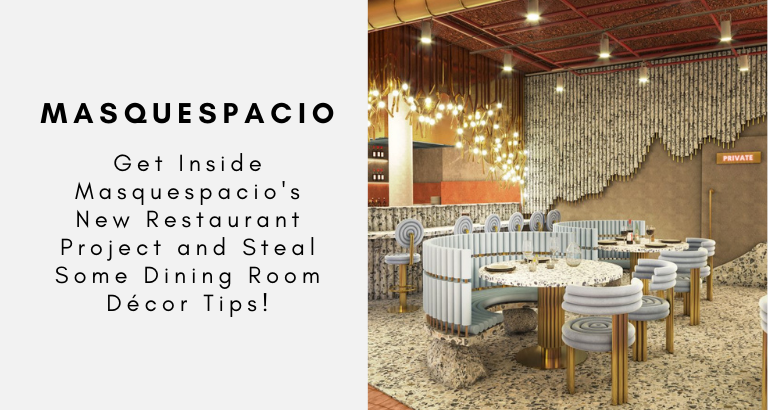Get Inside Masquespacio's New Restaurant Project and Steal Some Dining Room Décor Tips!